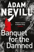 Banquet for the Damned ebook by Adam Nevill