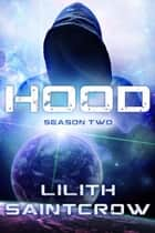 Hood - Season Two ebook by Lilith Saintcrow