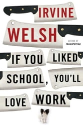 If You Liked School, You'll Love Work ebook by Irvine Welsh