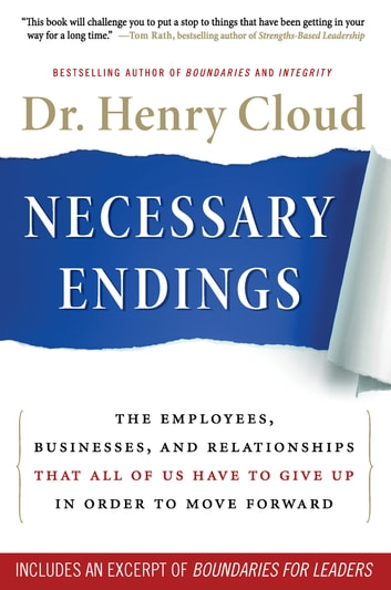 Necessary Endings - The Employees, Businesses, and Relationships That All of Us Have to Give Up in Order to Move Forward ebook by Henry Cloud