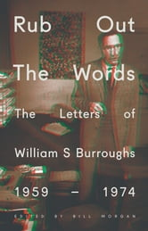 Rub Out the Words - The Letters of William S. Burroughs 1959-1974 ebook by William S Burroughs