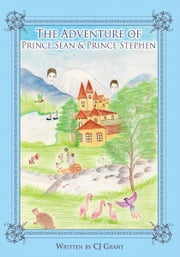 THE ADVENTURE OF PRINCE SEAN & PRINCE STEPHEN ebook by CJ Grant
