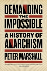 Demanding the Impossible: A History of Anarchism ebook by Marshall, Peter