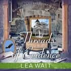 Threads of Evidence audiobook by Lea Wait