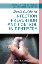 Basic Guide to Infection Prevention and Control in Dentistry ebook by Caroline L. Pankhurst, Wilson A. Coulter