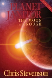 Planet Janitor: The Moon is not Enough (Engage Science Fiction) (Digital Short) ebook by Chris Stevenson