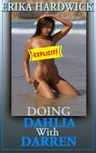 Doing Dahlia With Darren (A Slut Wife's First Lesbian Sex MFF Threesome Erotica Story) ebook by Erika Hardwick