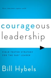Courageous Leadership - Field-Tested Strategy for the 360° Leader ebook by Bill Hybels