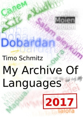 My Archive Of Languages (2017 Edition) ebook by Timo Schmitz