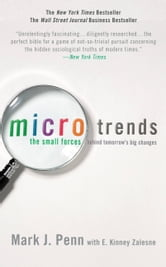 Microtrends - The Small Forces Behind Tomorrow's Big Changes ebook by Mark Penn,E. Kinney Zalesne