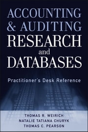 Accounting and Auditing Research and Databases - Practitioner's Desk Reference ebook by Thomas R. Weirich,Natalie Tatiana Churyk,Thomas C. Pearson
