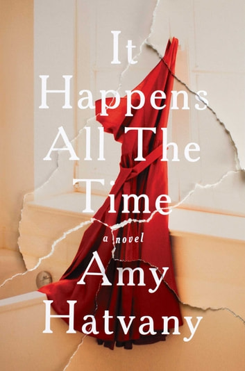 It Happens All the Time - A Novel ebook by Amy Hatvany