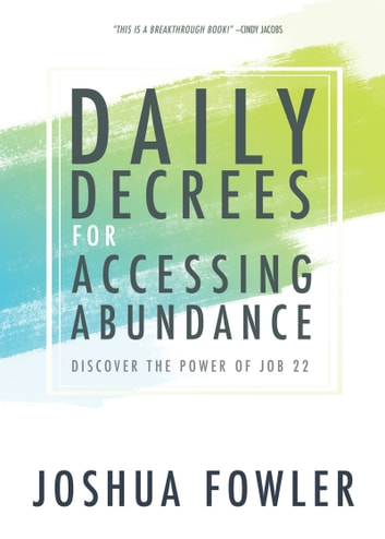 Daily Decrees for Accessing Abundance - Discover the Power of Job 22 ebook by Joshua Fowler