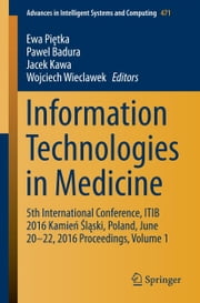 Information Technologies in Medicine - 5th International Conference, ITIB 2016 Kamień Śląski, Poland, June 20 - 22, 2016 Proceedings, Volume 1 ebook by Ewa Piętka,Pawel Badura,Jacek Kawa,Wojciech Wieclawek