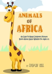 Animals In Africa: An Easy-To-Read Children's Picture Book About Safari Wildlife eBook by Jasmin Hill