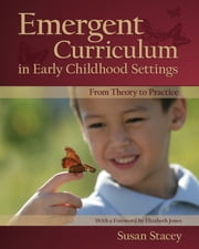 Emergent Curriculum in Early Childhood Settings - From Theory to Practice ebook by Susan Stacey