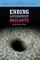 Ending Government Bailouts as We Know Them ebook by John B. Taylor,Kenneth E. Scott,George P. Shultz