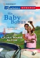 His Baby Bonus ebook by Laura Marie Altom