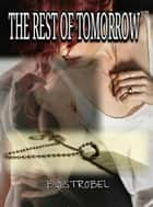 The Rest of Tomorrow ebook by BA Strobel