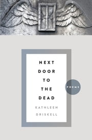 Next Door to the Dead - Poems ebook by Kathleen Driskell