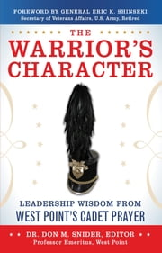 The Warrior's Character: Leadership Wisdom From West Point's Cadet Prayer ebook by Snider