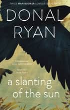 A Slanting of the Sun: Stories ebook by Donal Ryan