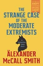 The Strange Case of the Moderate Extremists - A Detective Varg Story ebook by Alexander McCall Smith