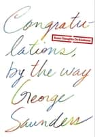 Congratulations, by the way ebook by George Saunders