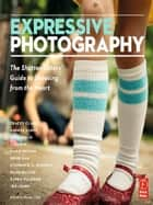 Expressive Photography - The Shutter Sisters Guide to Shooting from the Heart ebook by Tracey Clark, Andrea Scher
