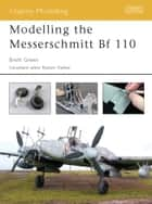 Modelling the Messerschmitt Bf 110 ebook by Brett Green