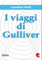 I Viaggi di Gulliver (Gulliver's Travels) ebook by Jonathan Swift