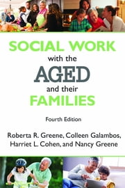 Social Work with the Aged and Their Families ebook by Roberta R. Greene,Colleen Galambos,Harriet L. Cohen,Nancy Greene