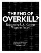 The End of Overkill ebook by Benjamin Friedman,Christopher Preble,Matt Fay