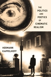 The Politics and Poetics of Cinematic Realism ebook by Hermann Kappelhoff