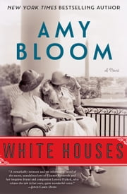 White Houses - A Novel ebook by Amy Bloom