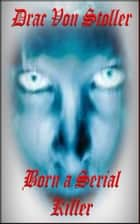 Born A Serial Killer ebook by Drac Von Stoller