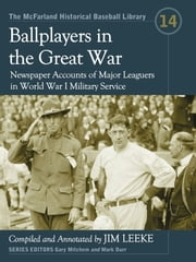 Ballplayers in the Great War - Newspaper Accounts of Major Leaguers in World War I Military Service ebook by Jim Leeke,Gary Mitchem,Mark Durr