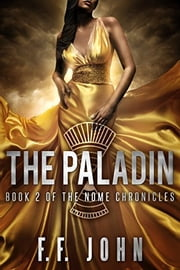 The Paladin - Book 2 of The Nome Chronicles ebook by F. F. John