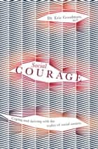 Social Courage - Coping and thriving with the reality of social anxiety ebook by Eric Goodman