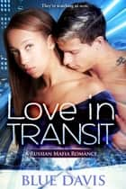 Love in Transit: A Russian Mafia Romance ebook by Blue Davis