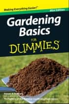 Gardening Basics For Dummies, Mini Edition ebook by Steven A. Frowine,National Gardening Association