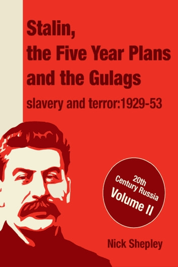 Stalin, the Five Year Plans and the Gulags - Slavery and Terror 1929-53 eBook by Nick Shepley