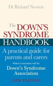 The Down's Syndrome Handbook - The Practical Handbook for Parents and Carers ebook by Dr Richard Newton,Downs Syndrome Association