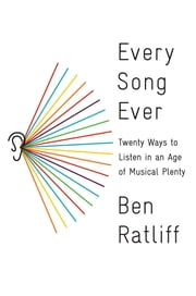 Every Song Ever - Twenty Ways to Listen in an Age of Musical Plenty ebook by Ben Ratliff