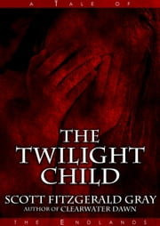 The Twilight Child ebook by Scott Fitzgerald Gray