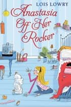 Anastasia Off Her Rocker ebook by Lois Lowry