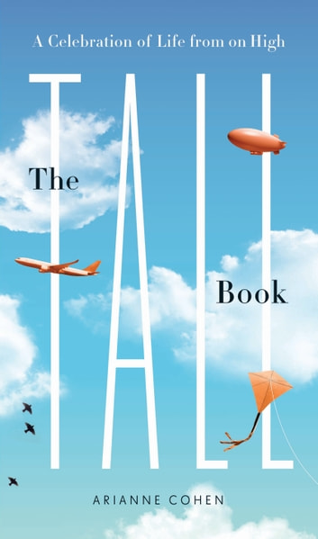 The Tall Book - A Celebration of Life from on High ebook by Arianne Cohen