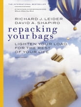 Repacking Your Bags: Lighten Your Load for the Rest of Your Life ebook by Richard J. Leider,David Shapiro