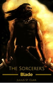 The Sorcerer's Blade - Book #3 of the Seven Sorcerers Saga ebook by Julius St. Clair