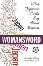 Womansword - What Japanese Words Say About Women ebook by Kittredge Cherry